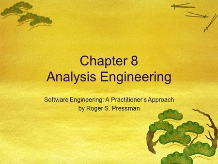 Chapter 8 Analysis Engineering Software Engineering: A Practitioner's Approach by Roger S. Pressman.