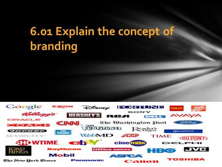 6.01 Explain the concept of branding. Brand – a design, name, symbol, term or word that distinguishes and identifies a company and/or products or services.