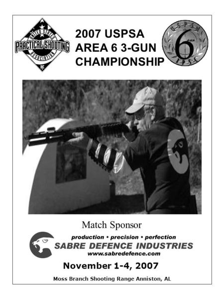 November 1-4, 2007 2007 USPSA AREA 6 3-GUN CHAMPIONSHIP Moss Branch Shooting Range Anniston, AL Match Sponsor.