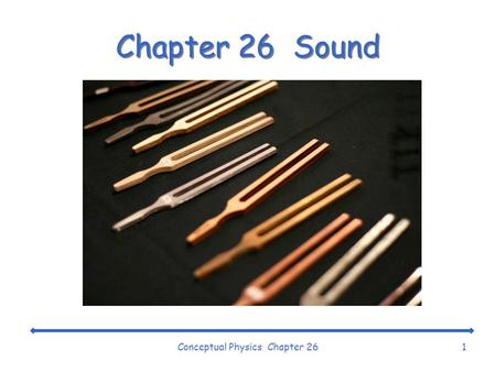Conceptual Physics Chapter 261 Chapter 26 Sound Conceptual Physics Chapter 262 The Origin of Sound ¤All sound waves are produced by the vibration of.