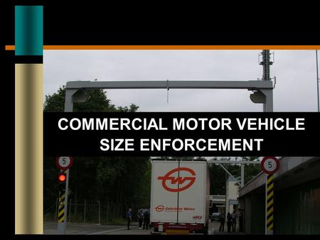 COMMERCIAL MOTOR VEHICLE SIZE ENFORCEMENT. CURRENT CHALLENGES Significant Growth in CMV Traffic Increased congestion and delay Demand for larger and heavier.