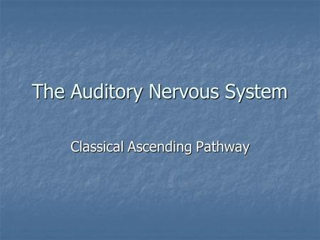 The Auditory Nervous System Classical Ascending Pathway.