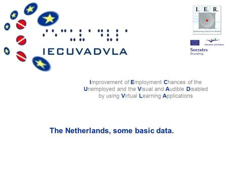 Improvement of Employment Chances of the Unemployed and the Visual and Audible Disabled by using Virtual Learning Applications The Netherlands, some basic.
