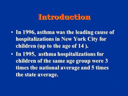 1 Introduction In 1996, asthma was the leading cause of hospitalizations in New York City for children (up to the age of 14 ). In 1995, asthma hospitalizations.