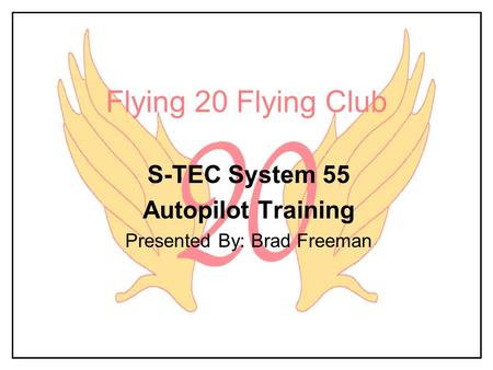 S-TEC System 55 Autopilot Training Presented By: Brad Freeman