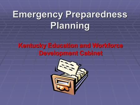 Emergency Preparedness Planning Kentucky Education and Workforce Development Cabinet.