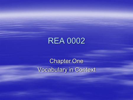 REA 0002 Chapter One Vocabulary in Context. 4 types of Context Clues  Examples – the author gives you examples that relate to an unknown word.  From.
