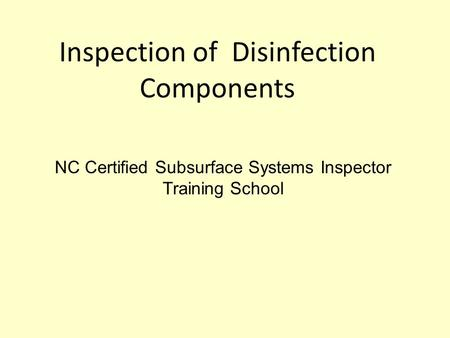 Inspection of Disinfection Components NC Certified Subsurface Systems Inspector Training School.