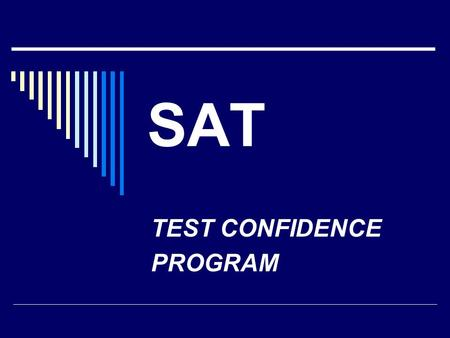 SAT TEST CONFIDENCE PROGRAM. Manchester Valley Test Center  Administering the SAT on the following dates:  November 5, 2011  May 5, 2012.