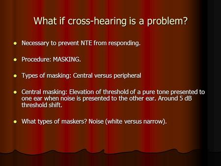 What if cross-hearing is a problem? Necessary to prevent NTE from responding. Necessary to prevent NTE from responding. Procedure: MASKING. Procedure: