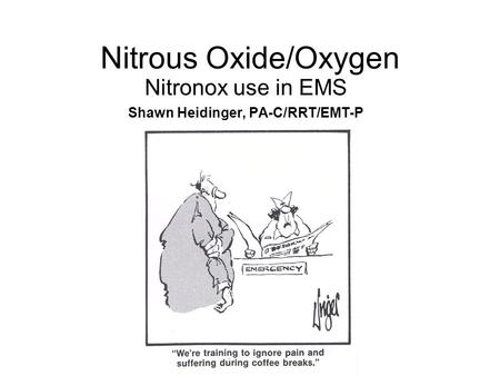Nitronox use in EMS Shawn Heidinger, PA-C/RRT/EMT-P