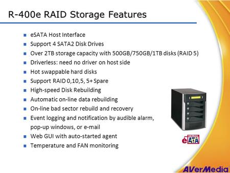 Confidential & Proprietary R-400e RAID Storage Features eSATA Host Interface Support 4 SATA2 Disk Drives Over 2TB storage capacity with 500GB/750GB/1TB.