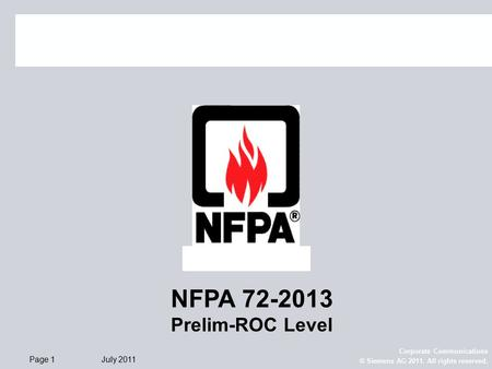 Page 1 July 2011 Corporate Communications © Siemens AG 2011. All rights reserved. NFPA 72-2013 Prelim-ROC Level.