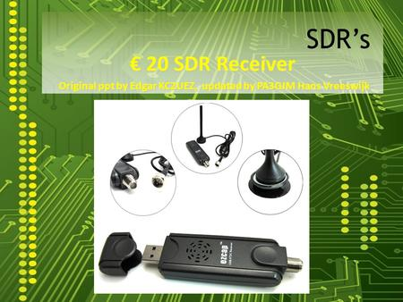 € 20 SDR Receiver Original ppt by Edgar KC2UEZ, updated by PA3GJM Hans Vreeswijk SDR's.