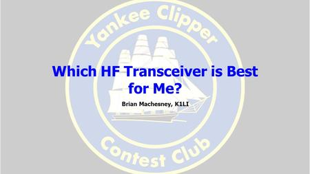 Which HF Transceiver is Best for Me? Brian Machesney, K1LI.