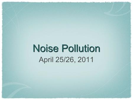 Noise Pollution April 25/26, 2011. GIVE ME YOUR $$ I need $4.75 from each of you before Thursday. You need to alert your teachers that you will be absent.