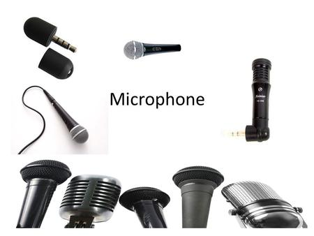 Microphone. Objectives Describe the main characteristics of any microphone: directionality, element, impedance, and frequency response. Describe a variety.