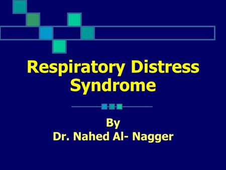 Respiratory Distress Syndrome By Dr. Nahed Al- Nagger.