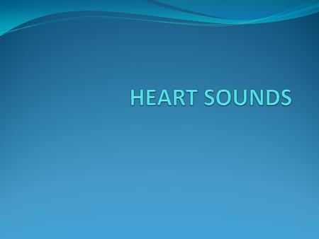 INTRODUCTION Heart sounds are sounds produced by the mechanical activities of the heart during each cardiac cycle. They are due to movements of Blood.