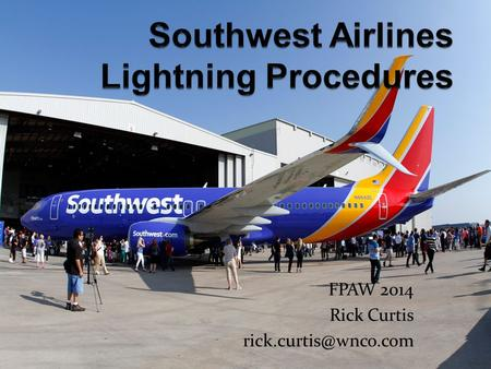 SWA Lightning Detection Sources: Airport Authority WSI Lightning Feed Communication methods: Sparky Pop-up Messages Graphical Displays.