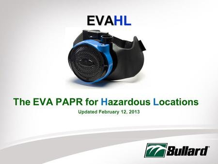 EVAHL The EVA PAPR for Hazardous Locations Updated February 12, 2013.