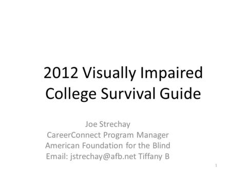 2012 Visually Impaired College Survival Guide Joe Strechay CareerConnect Program Manager American Foundation for the Blind