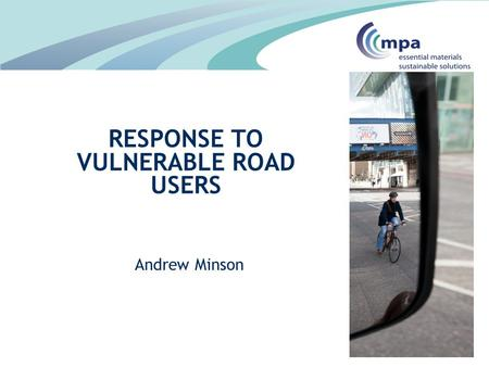 Andrew Minson RESPONSE TO VULNERABLE ROAD USERS. Tragically, between 2008 and 2013 55% of cycling fatalities involved HGVs This includes a disproportionate.