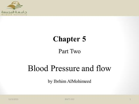 Chapter 5 Part Two Blood Pressure and flow by Ibrhim AlMohimeed BMTS 353112/3/2013.