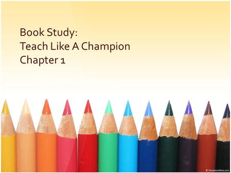 Book Study: Teach Like A Champion Chapter 1 By: Shane Hubbard.
