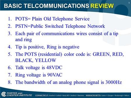 1 1.POTS= Plain Old Telephone Service 2.PSTN=Public Switched Telephone Network 3.Each pair of communications wires consist of a tip and ring 4.Tip is positive,