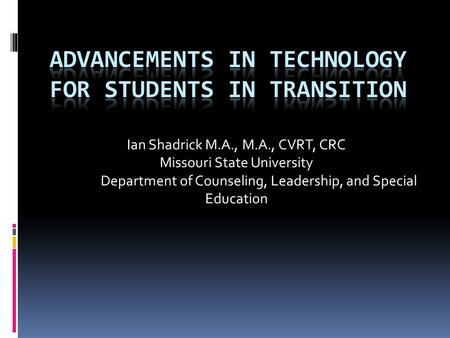 Ian Shadrick M.A., M.A., CVRT, CRC Missouri State University Department of Counseling, Leadership, and Special Education.