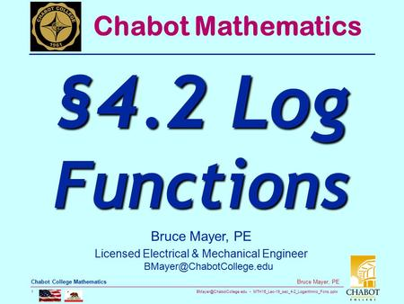 MTH15_Lec-19_sec_4-2_Logarithmic_Fcns.pptx 1 Bruce Mayer, PE Chabot College Mathematics Bruce Mayer, PE Licensed Electrical &