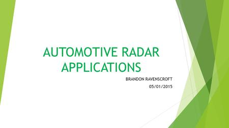 AUTOMOTIVE RADAR APPLICATIONS BRANDON RAVENSCROFT 05/01/2015.