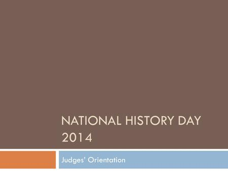 NATIONAL HISTORY DAY 2014 Judges' Orientation. WELCOME!  Thank you for supporting National History Day. We appreciate your time and energy in evaluating.