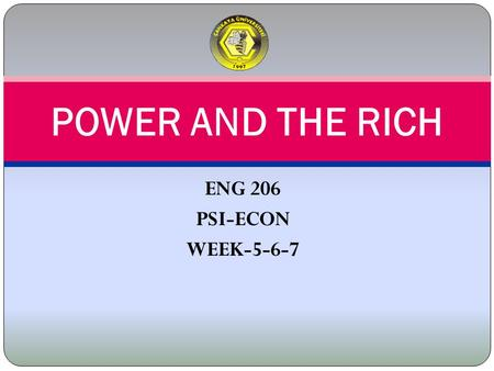 ENG 206 PSI-ECON WEEK-5-6-7 POWER AND THE RICH.