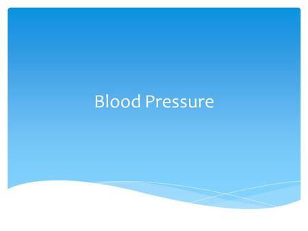 Blood Pressure.  The measurement of the force of blood against artery walls.  Force comes from the pumping of the heart  If arteries are hardened or.
