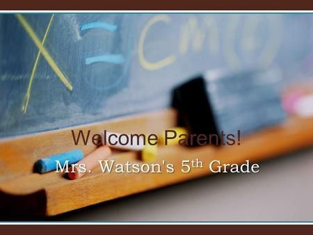 Welcome Parents! Mrs. Watson's 5 th Grade. The best way to reach us during the day is through e- mail.The best way to reach us during the day is through.