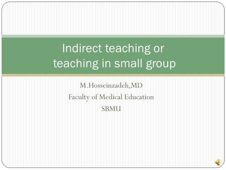M.Hosseinzadeh,MD Faculty of Medical Education SBMU Indirect teaching or teaching in small group.