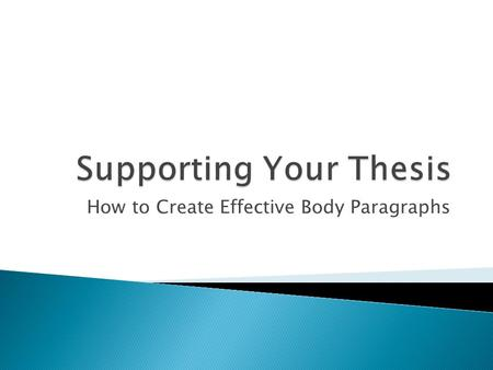 How to Create Effective Body Paragraphs.  You are attempting to prove your thesis.  In order to convince your reader, you must offer sufficient support.