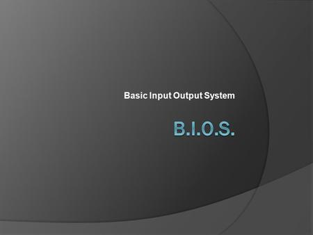 Basic Input Output System. Plan of the presentation  Introduction Presentation History  BIOS: a hardware A component A storage space Evolutionarity.