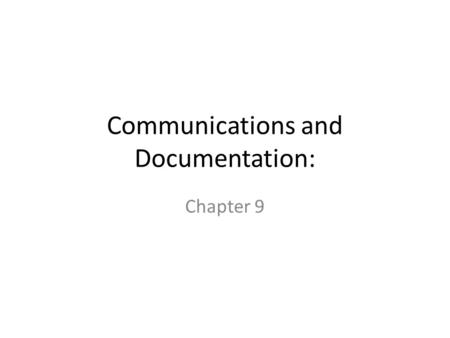 Communications and Documentation: Chapter 9. Communications and Documentation Essential components of prehospital care: – Verbal communications are vital.