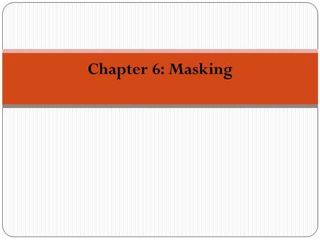 Chapter 6: Masking. Masking Masking: a process in which the threshold of one sound (signal) is raised by the presentation of another sound (masker). Masking.