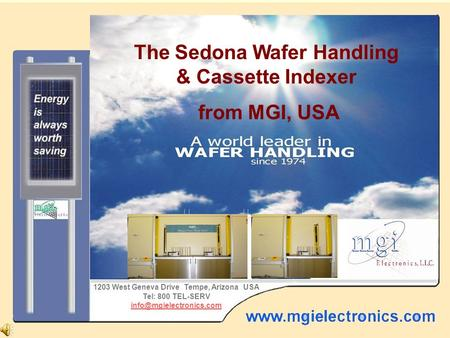 The Saguaro from MGI, USA The Sedona Wafer Handling & Cassette Indexer from MGI, USA 1203 West Geneva Drive Tempe, Arizona USA Tel: 800 TEL-SERV
