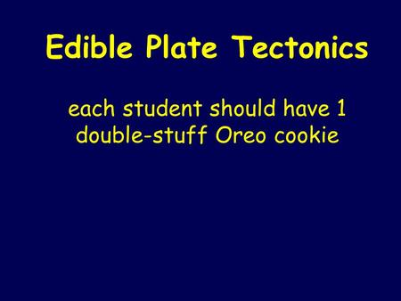 Edible Plate Tectonics each student should have 1 double-stuff Oreo cookie.