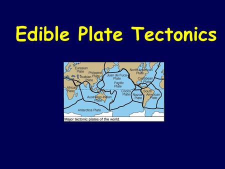 "Edible Plate Tectonics. TECTONICS: From the Greek ""tecton"" – builder – architect The study of large features on Earth's surface and the processes that."