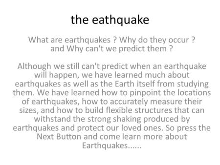 The eathquake What are earthquakes ? Why do they occur ? and Why can't we predict them ? Although we still can't predict when an earthquake will happen,