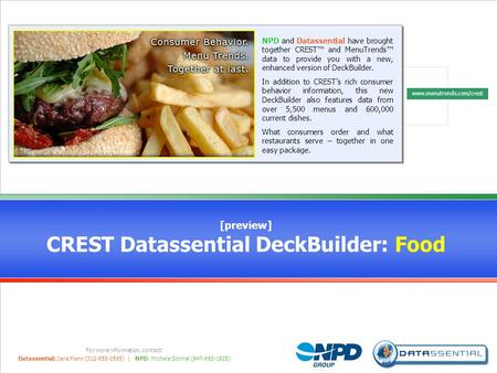 CREST Datassential DeckBuilder™ For more information, contact: Datassential: Jana Mann (312-655-0595) | NPD: Michele Schmal (847-692-1825) [preview] CREST.