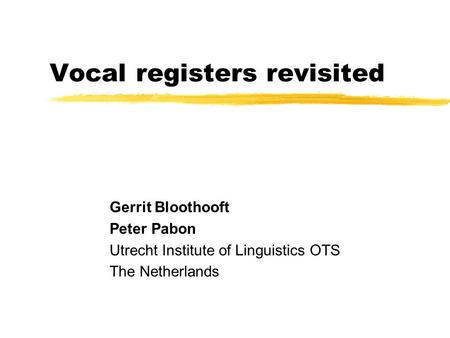 Vocal registers revisited Gerrit Bloothooft Peter Pabon Utrecht Institute of Linguistics OTS The Netherlands.