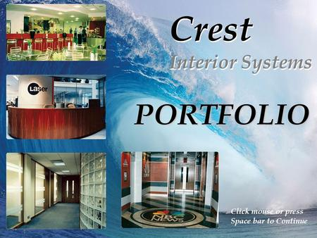Crest Interior Systems Crest Interior Systems PORTFOLIO Click mouse or press Space bar to Continue.