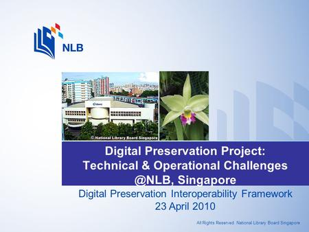 All Rights Reserved. National Library Board Singapore Digital Preservation Project: Technical & Operational Singapore Digital Preservation.